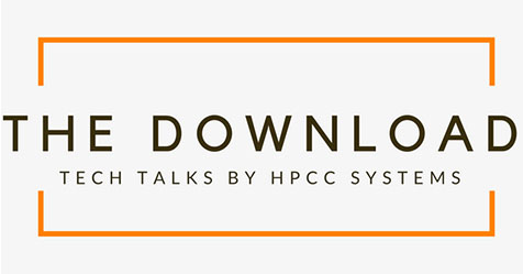 The Download: Tech Talks by the HPCC Systems Community